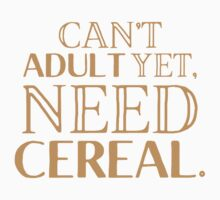 I can't ADULT yet need cereal Kids Tee