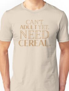 I can't ADULT yet need cereal Unisex T-Shirt