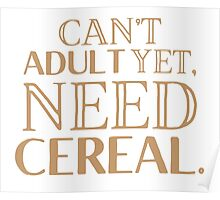 I can't ADULT yet need cereal Poster