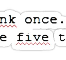 Think once. Code five times. Sticker
