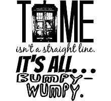 """""""Time isn't a straight line. . ."""" - 11th Doctor Quote Photographic Print"""