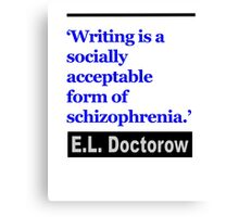 Writing is a Socially Accepted form of Schizophrenia Canvas Print