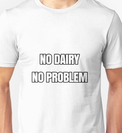 """NO DAIRY, NO PROBLEM"" Vegan, Animal rights, vegetarian  Unisex T-Shirt"