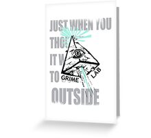 Just When You Thought It Was Safe To Go Outside Greeting Card