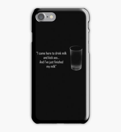 'I came here to drink milk and kick ass...' iPhone Case/Skin