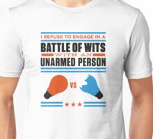 In the intelligence contest you re unarmed! Unisex T-Shirt