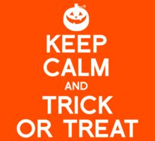 Keep Calm and Trick or Treat by shirtual