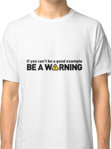If you re not a model. Be a warning. Classic T-Shirt