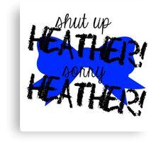 Shut up Heather! (Blue bow) Canvas Print