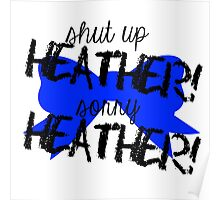Shut up Heather! (Blue bow) Poster