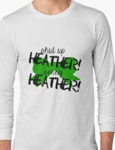 Shut up Heather! (Green bow) Long Sleeve T-Shirt
