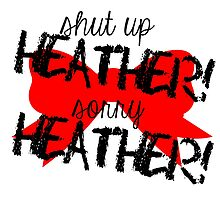 Shut up Heather! (Red bow) by Valerie Genzano