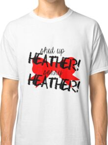 Shut up Heather! (Red bow) Classic T-Shirt