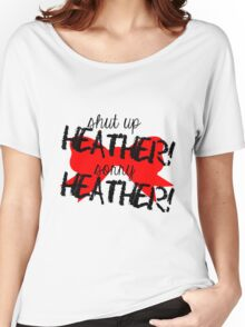 Shut up Heather! (Red bow) Women's Relaxed Fit T-Shirt