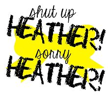 Shut up Heather! (Yellow bow) by Valerie Genzano