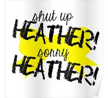 Shut up Heather! (Yellow bow) Poster