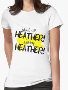 Shut up Heather! (Yellow bow) Womens Fitted T-Shirt