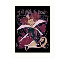 Off With His Head Art Print