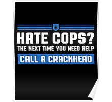 Hate Cops? The Next Time You Need Help Call A Crackhead, Funny Sarcastic Police Quote Hate Cop Call Crackhead T-Shirt Poster