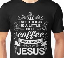 All I I Need Coffee And A Whole Lot Of Jesus T-Shirt, Funny Christian Quote Gift Unisex T-Shirt