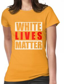 White Lives Matter Too T-Shirt, Unite Say No Racism Black Lives Matter Shirt Womens Fitted T-Shirt