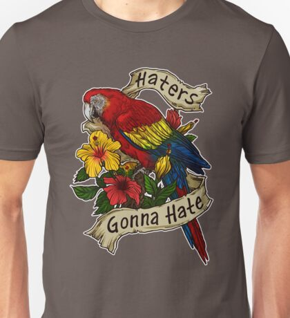 Haters Gonna Hate (scarlet macaw) T-Shirt