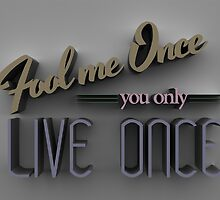 Fool me once you only live once by DavidHume