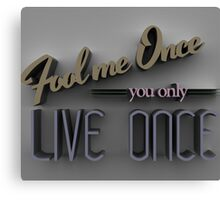 Fool me once you only live once Canvas Print