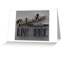 Fool me once you only live once Greeting Card