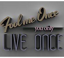 Fool me once you only live once Photographic Print