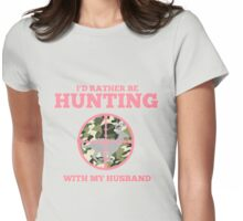 I'd Rather Be Hunting With My Husband Womens Fitted T-Shirt