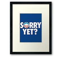 SORRY YET? Framed Print