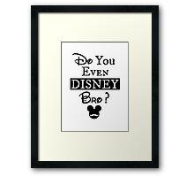 Do You Even Disney Bro? Framed Print