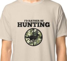 I'd Rather Be Hunting Classic T-Shirt