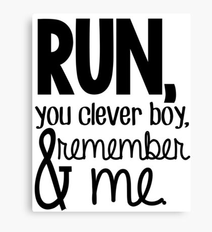 """""""Run, you clever boy, and remember me."""" - Clara Quote Canvas Print"""
