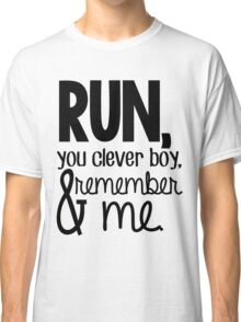 """Run, you clever boy, and remember me."" - Clara Quote Classic T-Shirt"