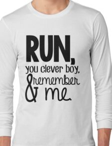 """""""Run, you clever boy, and remember me."""" - Clara Quote Long Sleeve T-Shirt"""