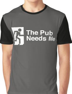 The Pub Needs Me Graphic T-Shirt