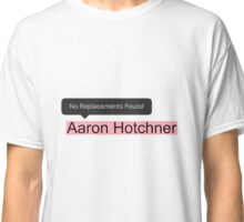 No Replacement for Aaron Hotchner Classic T-Shirt