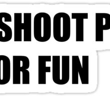 I shoot people for fun Sticker