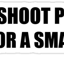 I shoot people for a small fee Sticker