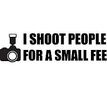 I shoot people for a small fee Photographic Print