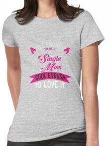Hot Enough To Be A Single Mom Cool Enough To Love It Womens Fitted T-Shirt
