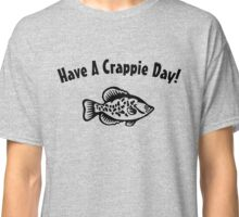 Have a Crappie Day fishing shirt Classic T-Shirt