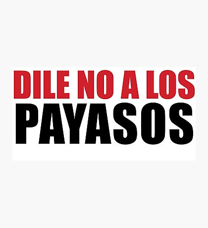 DILE NO A LOS PAYASOS Photographic Print