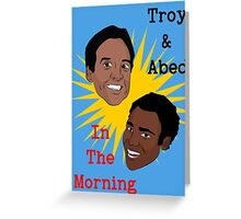 Troy & Abed In The Morning! Greeting Card