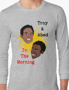 Troy & Abed In The Morning! Long Sleeve T-Shirt