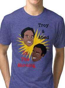 Troy & Abed In The Morning! Tri-blend T-Shirt