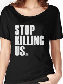 Stop Killing Us. Women's Relaxed Fit T-Shirt
