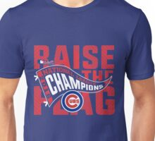 CHICAGO CUBS RAISE THE FLAG Unisex T-Shirt